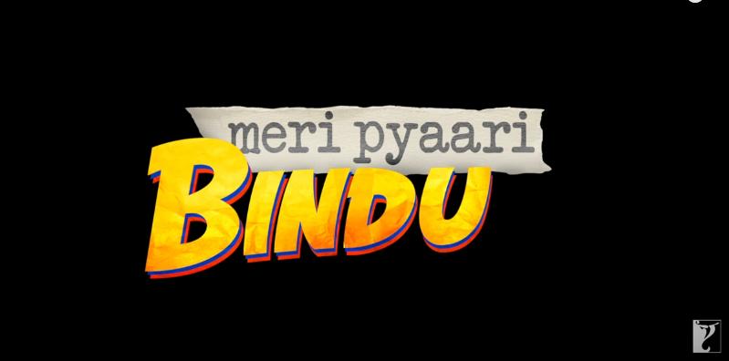 Meri Pyaari Bindu : Parineeti Chopra , Ayushmann Khurrana| YRF Movie