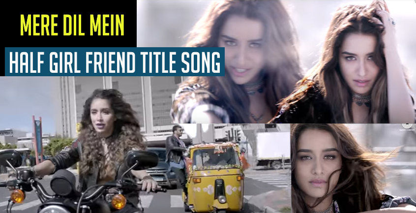 Mere Dil Mein Half Girl Friend Title Song