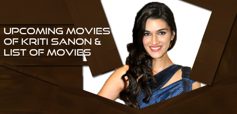Upcoming Movies of Kriti Sanon and list of movies