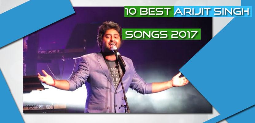 10 best Arijit Singh songs 2017