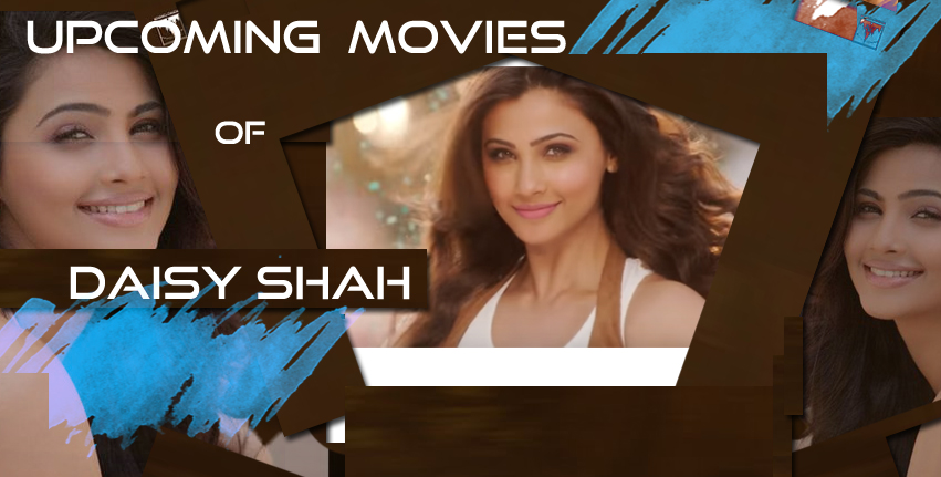 Upcoming movies of Daisy shah and list of movies