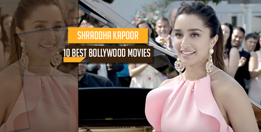 10 Best bollywood movies of Shraddha kapoor