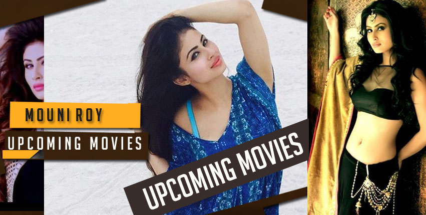 mouni roy upcoming movies 2018-2019