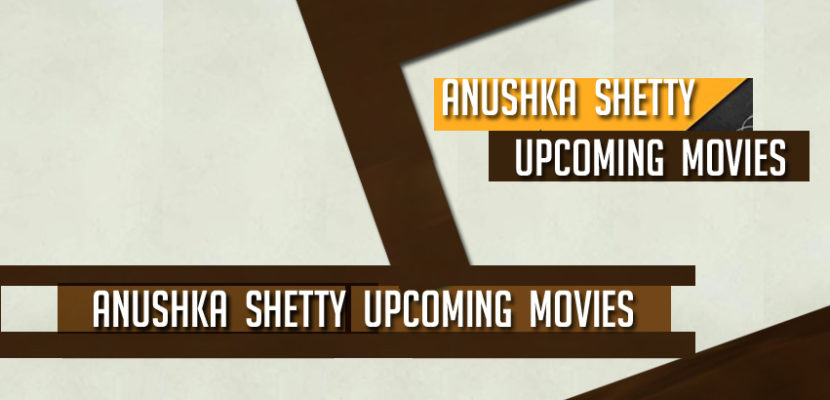 Anushka Shetty Upcoming movies