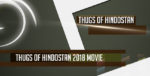 Thugs of Hindostan Movie 2018 Release Star Cast and Budget