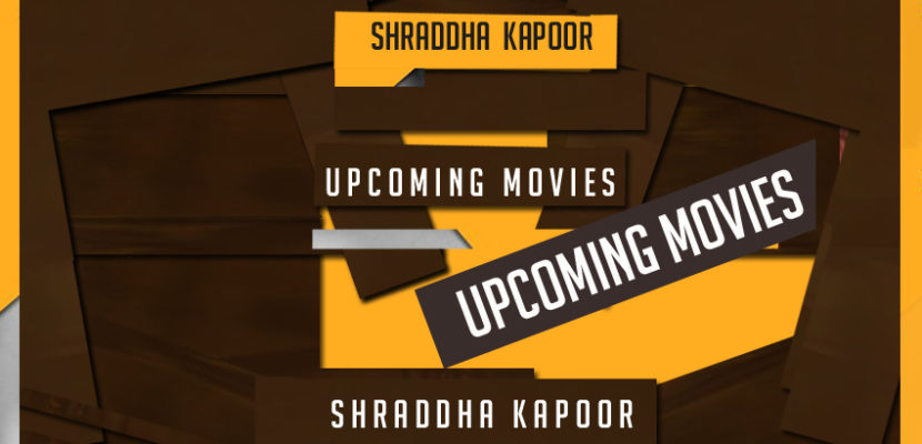 shraddha-kapoor-upcoming-movies