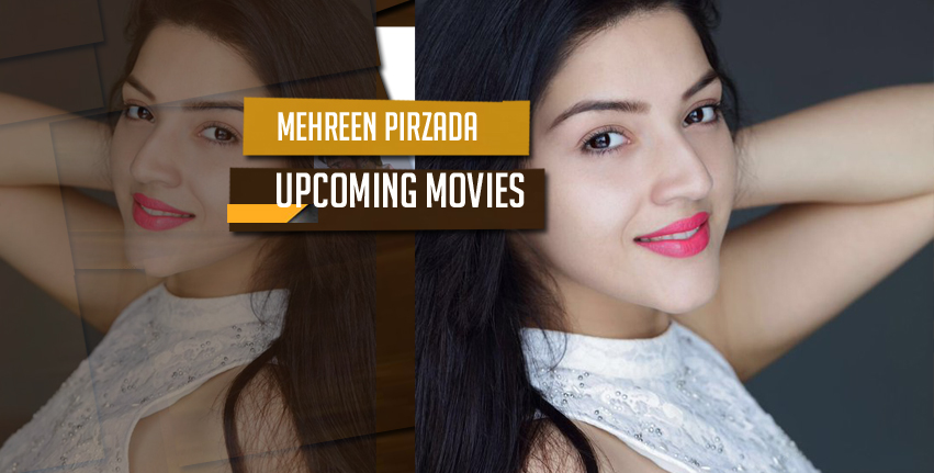 Mehreen Pirzada Upcoming Movies list, Bio Next 2017-2018