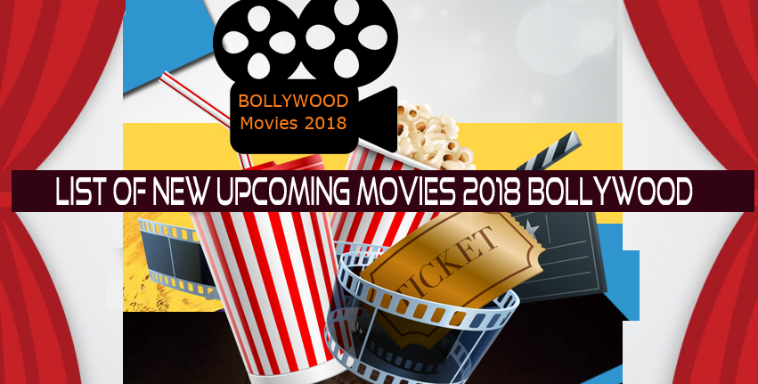 Complete latest List of New Upcoming Movies 2018 Bollywood