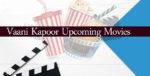 Upcoming Movies of Vaani Kapoor 2018 and List of Vaani Kapoor Movies