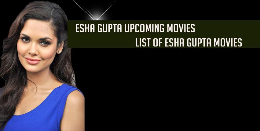 Esha gupta upcoming movies