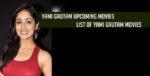 Yami Gautam Upcoming Movies 2018 – 2019 and list of Yami gautam Movies: