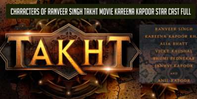 Characters of Ranveer Singh Takht Movie Kareena Kapoor Star Cast Full