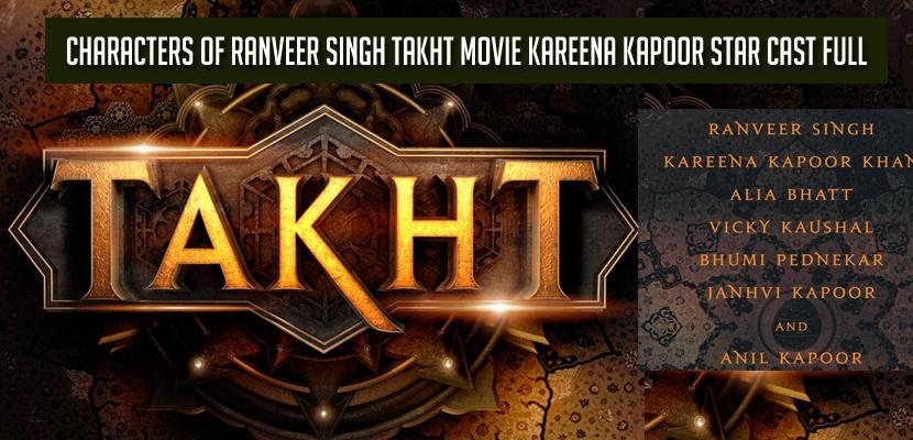 Characters of Ranveer Singh Takht Movie Kareena Kapoor Star Cast Full